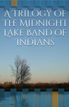 A Trilogy of The Midnight Lake Band of Indians