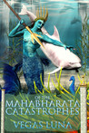 Of the Mahabharata Catastrophes by Vegas Luna