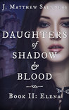 Daughters of Shadow and Blood - Book II: Elena (Daughters of Shadow and Blood, #2)