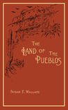 The Land of the Pueblos by Susan E. Wallace