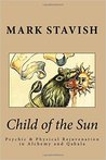 Child of the Sun: Psychic & Physical Rejuvenation in Alchemy and Qabalah (IHS Study Guides Series, Volume 3)