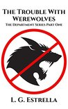 The Trouble With Werewolves (The Department Series Book 1)