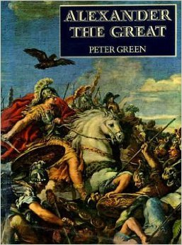 Alexander the Great by Peter Green