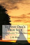 To Find One's True Self by J.R. Pitts