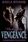Under By Vengeance (Surrender Collection, #3)