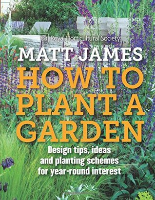 How to Plant a Garden: Design tricks, ideas and planting schemes for year-round interest