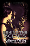 Behind the Scenes by Kathryn  White