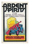 Ardent Spirits: Rise and Fall of Prohibition
