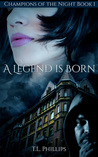 A Legend Is Born by T.L. Phillips