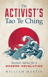 The Activist's Tao Te Ching by William  Martin