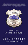 To Protect and Serve: How to Fix America's Police