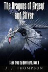 The Dragons of Argent and Silver (Tales from the New Earth Book 6)