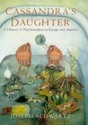 Cassandra's Daughter : A History of Psychoanalysis in Europe and America