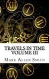 Travels in Time: Volume III