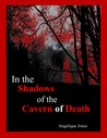 In the Shadows of the Cavern of Death by Angelique Jones