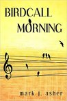 Birdcall Morning by Mark J. Asher