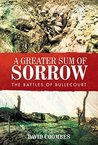 A Greater Sum of Sorrow: The Battles of Bullecourt