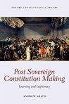 Post Sovereign Constitution Making: Learning and Legitimacy (Oxford Constitutional Theory)