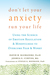 Don't Let Your Anxiety Run Your Life: Using the Science of Emotion Regulation and Mindfulness to Overcome Fear and Worry