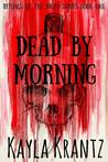 Dead by Morning by Kayla Krantz