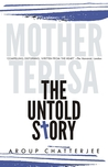Mother Teresa The Untold Story by Aroup Chatterjee