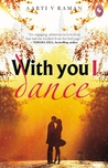 With You I Dance by Aarti V Raman
