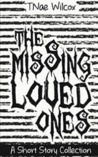 The Missing Loved Ones by TNae Wilcox