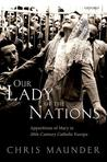 Our Lady of the Nations: Apparitions of Mary in 20th-Century Catholic Europe