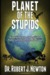 Planet of the Stupids by Robert J. Newton