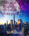 World Building Guide & Workbook by T.G. Franklin