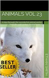 Animals vol 23: A trip through the wonderful animal world: from the wild nature to our homes