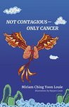 Not Contagious--Only Cancer by Miriam Ching Yoon Louie
