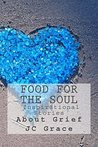 Food For The Soul- Inspirational Stories About Grief by JC Grace