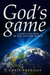 God's Game: A God's Eye Vie...
