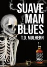 Suave Man Blues by T.D. Mulhern