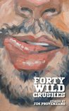 Forty Wild Crushes by Jim Provenzano