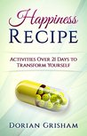 Happiness Recipe: Activities Over 21 Days to Transform Yourself