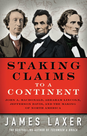 Staking Claims to a Continent: John A. Macdonald, Abraham Lincoln, Jefferson Davis, and the Making of North America