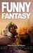 Funny Fantasy (Unidentified Funny Objects Annual Anthology Series of Humorous SF/F)