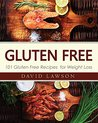 Gluten Free: Gluten Free Cookbook: 101 Gluten Free Recipes for Weight Loss. Paleo Diet (Gluten Free and Weight Loss Recipes)