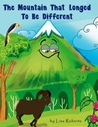 The Mountain That Longed to Be Different by Lisa   Roberts