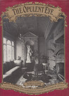 The Opulent Eye: Late Victorian and Edwardian Taste in Interior Design