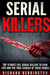 Serial Killers: Top 15 Most Evil Serial Killers To Ever Live And The True Stories Of Their Crimes (Murderer - Criminals Crimes - True Evil - Horror Stories)