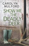 Show Me the Deadly Deer by Carolyn Mulford