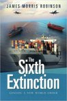 The Sixth Extinction by James Morris Robinson