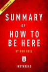 Summary of How to Be Here: by Rob Bell | Includes Analysis