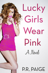 Lucky Girls Wear Pink by P.R. Paige
