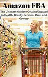 Amazon FBA: The Ultimate Guide to Getting Approved in Health, Beauty, Personal Care, and Grocery