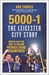 5000-1: The Leicester City Story: Hope and Disbelief in the Premier League's Greatest-Ever Season