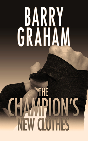 The Champion's New Clothes by Barry Graham